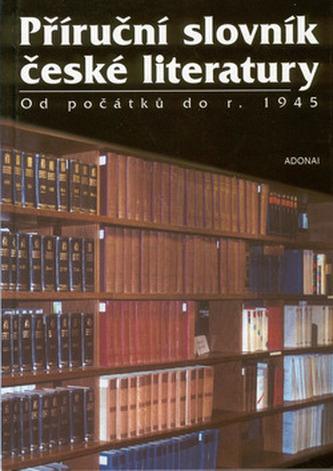 Příruční slovník české literatury od počátků do r.1945