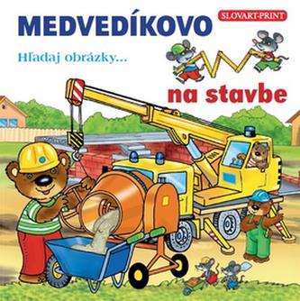 Medvedíkovo Hľadaj obrázky... na stavbe