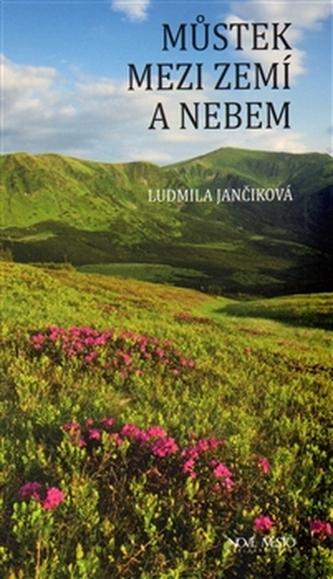 Můstek mezi nebem a zemí - Ludmila Jančiková