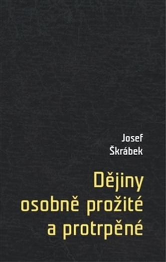 Dějiny osobně prožité a protrpěné - Josef Škrábek