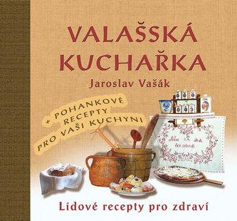Valašská kuchařka - Gastronomický průvodce po Valašsku + Recepty s pohankou ke zdraví - Jaroslav Vašák