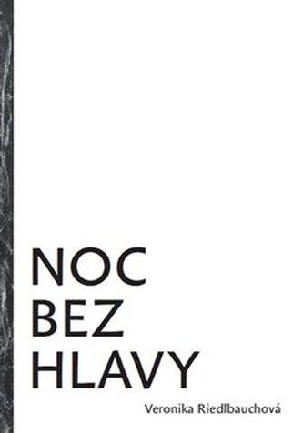 Noc bez hlavy - Veronika Riedlbauchová