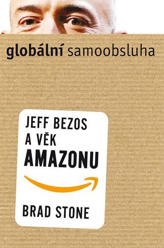 Globální samoobsluha - Jeff Bezos a věk Amazonu - Stone Brad