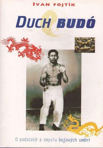 Duch Budó - O podstatě a smyslu bojových umění