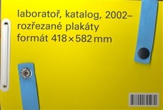 Laboratoř, katalog, 2002 - ,rozřezané plakáty, formát 418 x 582mm