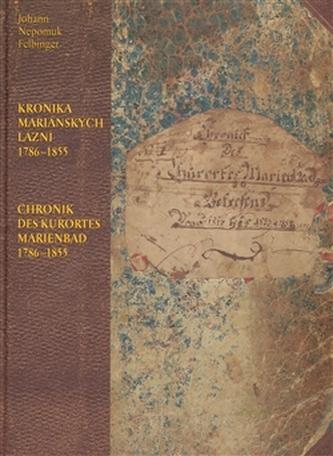Kronika Mariánských Lázní 1786–1855 / Chronik des Kurortes Marienbad 1786–1855