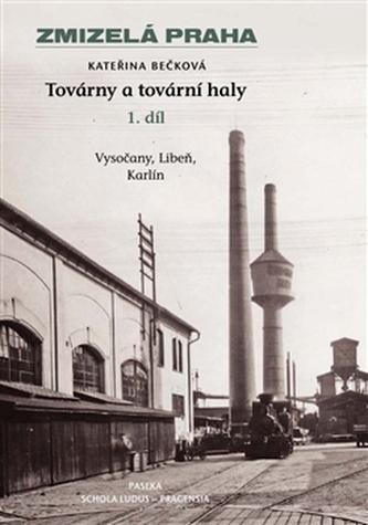 Zmizelá Praha-Továrny a tovární haly 1. - Kateřina Bečková