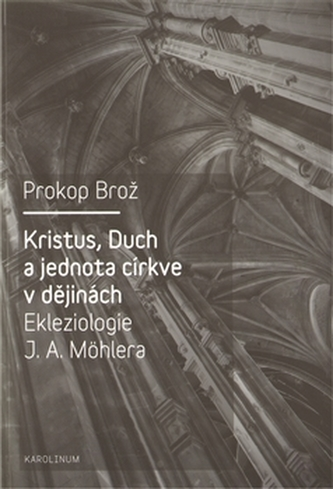 Kristus, Duch a jednota církve v dějinách Ekleziologie J. A. Möhlera