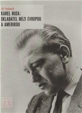 Karel Husa: Skladatel mezi Evropou a Amerikou