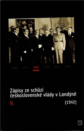 Zápisy ze schůzí československé vlády v Londýně II.