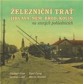 Železniční trať Jihlava – Německý Brod – Kolín na starých pohlednicích