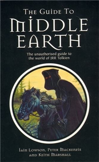 The Guide to Middle Earth - The Unauthorised Guide To The World of JRR Tolkien - Keith Marshall