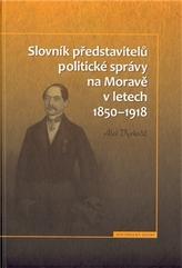 Slovník představitelů politické správy na Moravě v letech 1850-1918