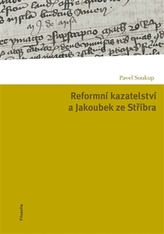 Reformní kazatelství a Jakoubek ze Stříbra