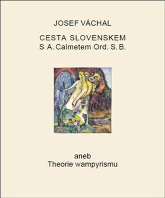 Cesta Slovenskem s A. Calmetem Ord. S. B. aneb Theorie wampyrismu