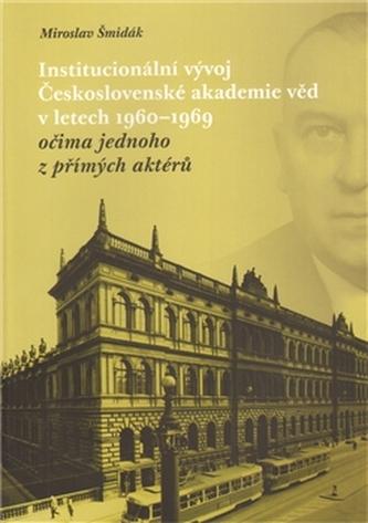 Institucionální vývoj Československé akademie věd v letech 1960-1969 očima jednoho z přímých aktérů