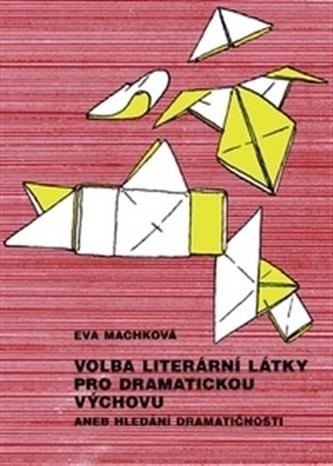 Volba literární látky pro dramatickou výchovu aneb Hledání dramatičnosti