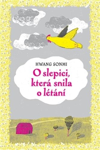 O slepici, která snila o létání - Sŏn-mi Hwang