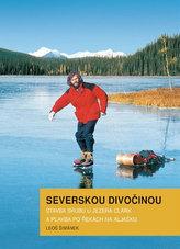 Severskou divočinou - Stavba srubu u jezera Clark a plavba po řekách na Aljašku