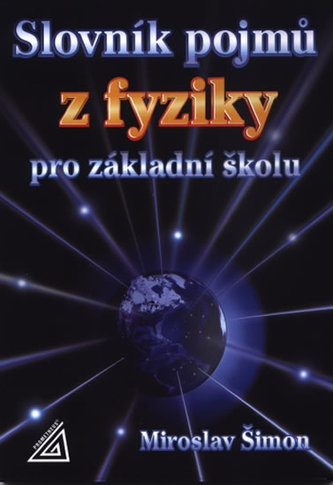Slovník pojmů z fyziky pro základní školu - Šimon Miroslav