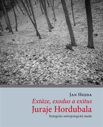 Extáze, exodus a exitus Juraje Hordubala