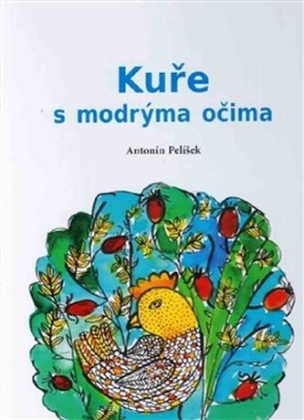 Kuře s modrýma očima - Antonín Pelíšek
