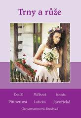 Trny a růže - Soubor povídek (Dostál, Míšková, Jahoda, Pittnerová, Lužická, Javořická, Grossmannová-Brodská)
