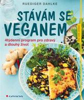 Stávám se veganem -  4týdenní program pro zdravý a dlouhý život