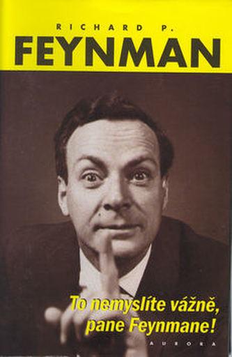 To nemyslíte vážně, pane Feynmane !