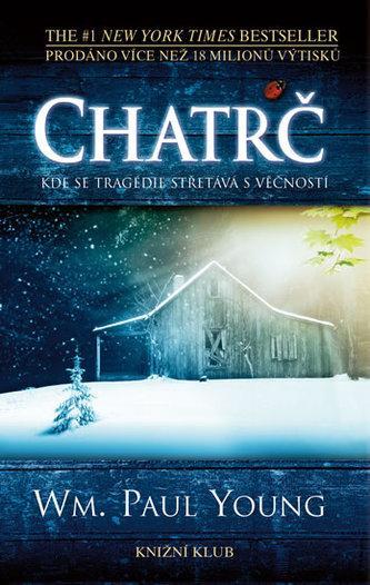 Chatrč - Kde se tragédie střetává s věčností - William P. Young