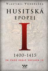 Husitská epopej I. 1400-1450 - Za časů krále Václava IV.