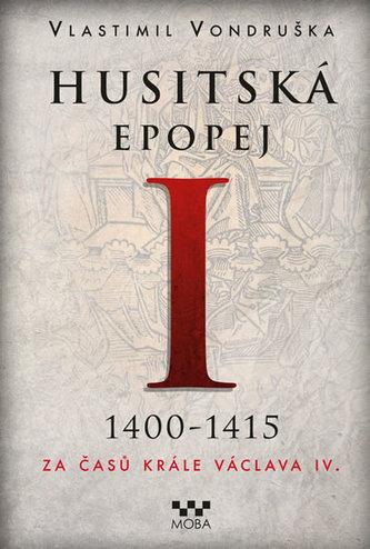 Husitská epopej I. 1400-1415 - Za časů krále Václava IV. - Vlastimil Vondruška