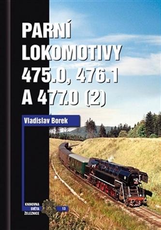Parní lokomotivy 475.0, 476.1 a 477.0 (2) - Vladislav Borek