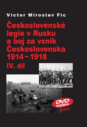 Československé legie v Rusku a boj za vznik Československa 1914-1918 IV.díl