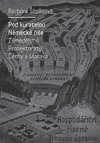 Pod kuratelou Německé říše Zemědělství protektorátu Čechy a Morava - Barbora Štolleová