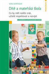 Dítě a mateřská škola - Co by měli rodiče znát, učitelé respektovat a rozvíjet