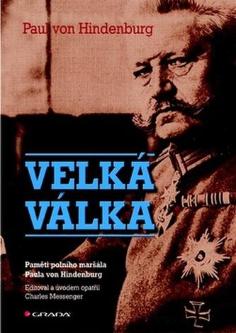 Velká válka - Paměti polního maršála Paula von Hindenburg