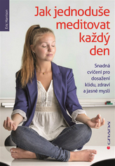 Jak jednoduše meditovat každý den - Snadná cvičení pro dosažení klidu, zdraví a jasné mysli