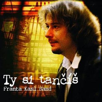 František Kasl - Ty si tančíš - CD