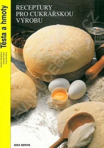 Receptury pro cukrářskou výrobu - Těsta a hmoty - Kolektiv autorů