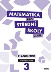 Matematika pro SŠ - 3. díl (průvodce pro učitele)