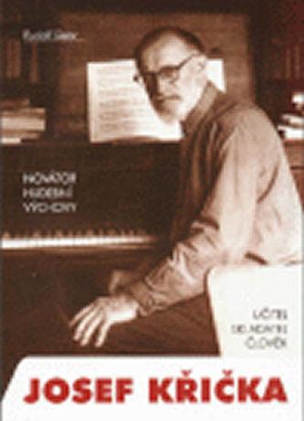 Novátor hudební výchovy Josef Křička, učitel, skladatel, člověk