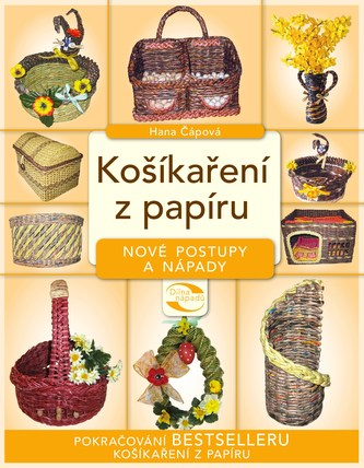 Košíkaření z papíru - nové postupy a nápady - Hana Čápová