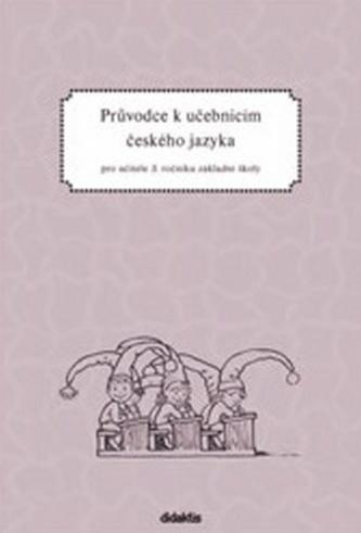 Průvodce k učebnicím ČJ 3 (pro 3. r. ZŠ)