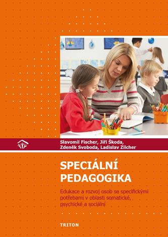 Speciální pedagogika - Edukace a rozvoj osob se specifickými potřebami v oblasti somatické, psychické a sociální - Slavomil Fischer