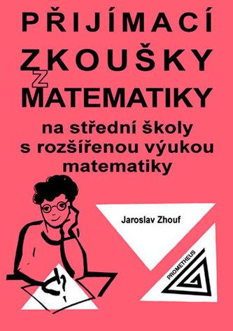 Přijímací zkoušky z matematiky na střední školy s rozšířenou výukou matematiky - Jaroslav Zhouf