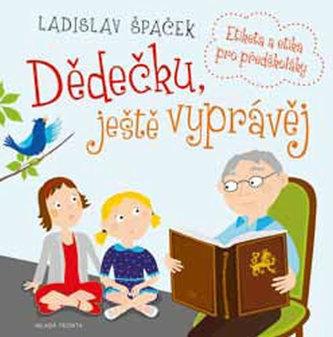 Dědečku, ještě vyprávěj - Etiketa a etika pro předškoláky + CD - Ladislav Špaček