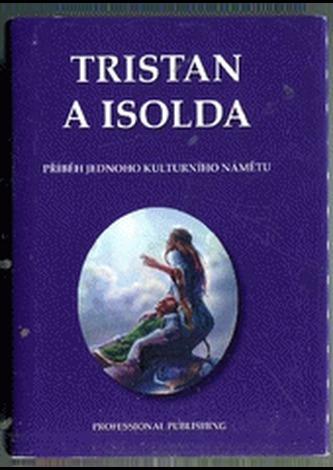 Tristan a Isolda. Příběh jednoho kulturního námětu