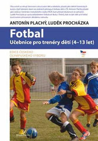 Fotbal - Učebnice pro trenéry a děti (4-13 let) - Plachý Antonín, Procházka Luděk
