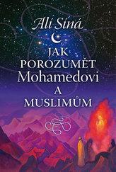Jak porozumět Mohamedovi a muslimům